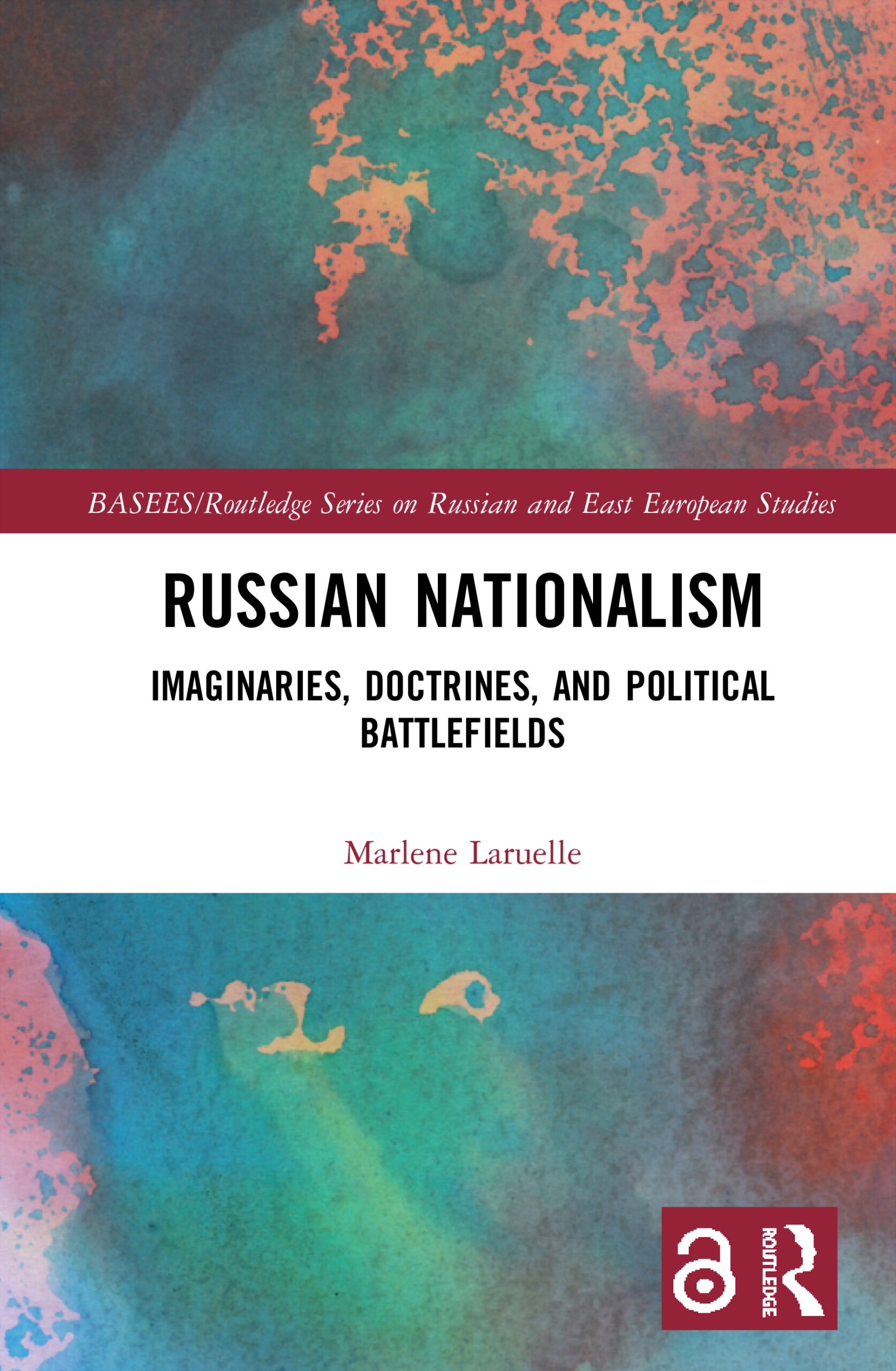 Russian Nationalism: Imaginaries, Doctrines and Political Battlefields